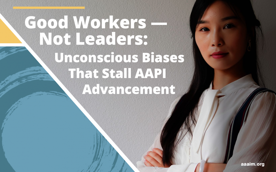 Good Workers — Not Leaders: Unconscious Biases That Stall AAPI Advancement